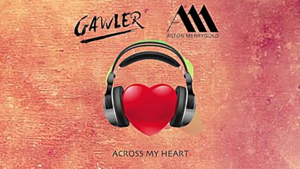 *summer 2018* Gawler and Aston Merrygold - Across My Heart (official Audio)