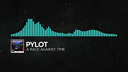 Indie Dance - Pylot - A Race Against Time Monstercat Release