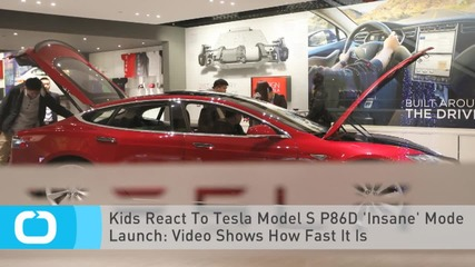 Kids React To Tesla Model S P86D 'Insane' Mode Launch: Video Shows How Fast It Is