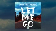 No Method - Let Me Go (превод)