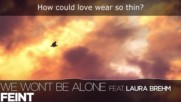 Lyrics Feint - We Wont Be Alone ft. Laura Brehm
