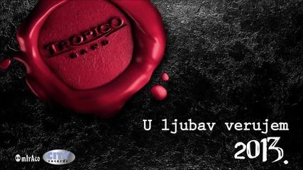 Tropico Band - U ljubav verujem (Audio 2013.)