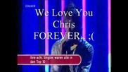 Chris We Love You.. Forever ...;( Goodbye.