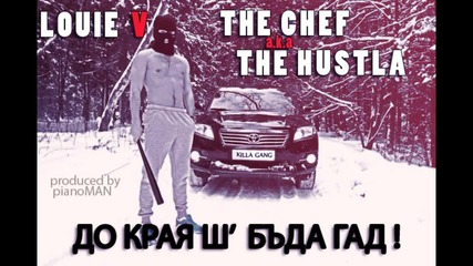 The Chef a.k.a The Hustla - До Края Ш' Бъда Гад ! (feat. Louie V)
