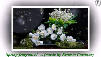 Добро утро с пролетен аромат! ... (music by Ernesto Cortazar)