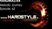 Hardmaster @ Hardstyle.nu - Melodic Journey Episode #62 (януари 2017)