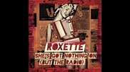 Roxette - She's Got Nothing On (but The Radio)