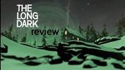 Ревю на The Long Dark - Светът вече не е същият и трябва да оцелеете в новите условия, но докога?