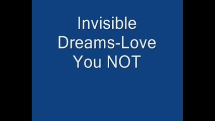 Invisible Dreams - Love You Not