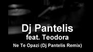 New ! Xit !! Dj Pantelis feat. Teodora - Ne te opazi H Q (coming Soon!) 2010