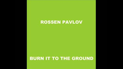 Rossen Pavlov - Burn It To The Ground