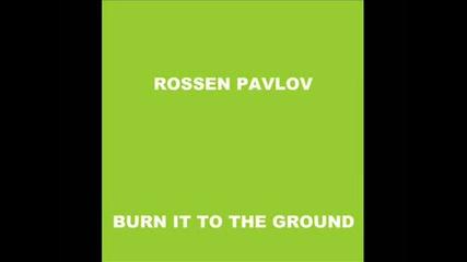 Rossen Pavlov - Burn It To The Ground