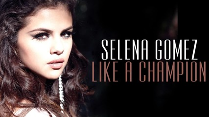 Н О В О ! Selena Gomez - Like A Champion