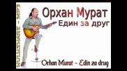 Orhan Murat 2012 - Edin za drug