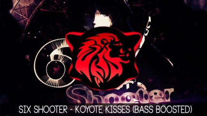 Koyoto kisses - Six Shooter (bass boosted)