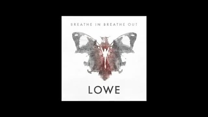 Lowe - Breathe In Breathe Out (high Quality)