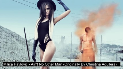 Milica Pavlovic - Ain't No Other Man (Originally By Christina Aguilera) AUDIO
