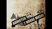 Addicted 2 House Music Track 1