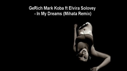 Gerich & Mark Koba ft Elvira Solovey - In My Dreams (mihata Remix)