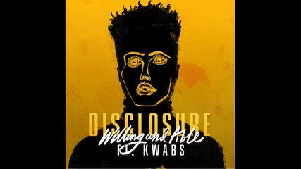 *2015* Disclosure ft. Kwabs - Willing and able