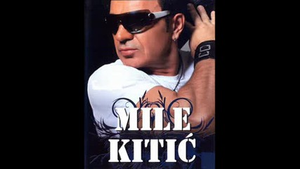 Mile Kitic - Zasto Bas Ti