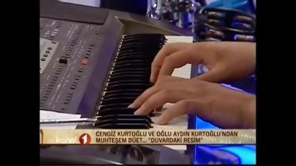 Cengiz Kurtoglu ve oglu Aydin kurtoglu dueti ; (
