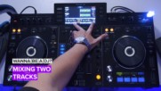 Wanna be a DJ? How to mix two tracks