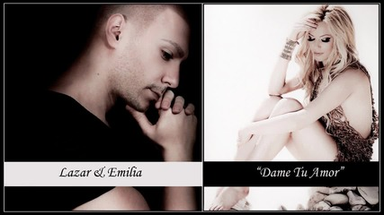 Лазар & Емилия - Dame Tu Amor ( Аudio )