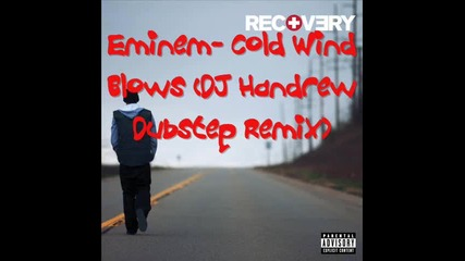 Eminem - Cold Wind Blows (dj Handrew Dubstep Remix)