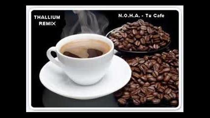 N.o.h.a. - Tu Cafe (thalium Rmx).mp4