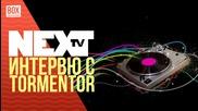 NEXTTV 018: Гост DJ: Интервю с Торментор