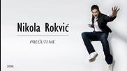 Nikola Rokvic - Precuti me (hq) (bg sub)