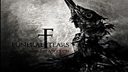 Funeral Tears Your Life My Death - Full Album