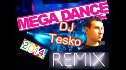 Mega Dance Remix 2014 - ( Dj Tesko )