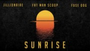 Jillionaire ft. Fuse Odg & Fatman Scoop - Sunrise