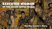 Executed Women of the Salem Witch Trials: Martha Carrier's Story