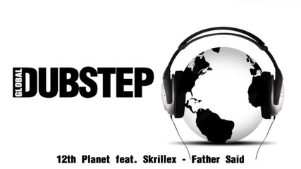 12th Planet ft. Skrillex - Father Said