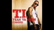 T.i. - Yeah Ya Know