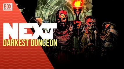 NEXTTV 026: Ревю: Darkest Dungeon