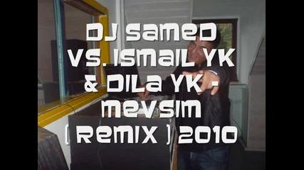 Dj Samed Vs. Ismail Yk & Dila - Mevsim ( Remix ) 2010
