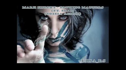 Mark Knight - Nothing Matters ||ft. Skin|| ||noisia Remix||