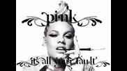 + Lyrics P!nk P!nk P!nk - Its all your fault ( New Song/new Album - Funhouse)