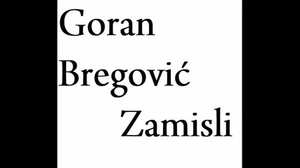 Горан Брегович - Замисли /оригинал/...