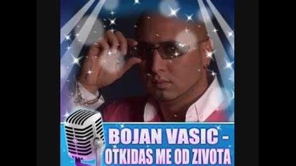Bojan Vasic - Otkidas Me Od Zivota
