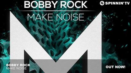 Bobby Rock - Make Noise ( Original Mix )