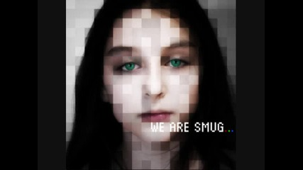 We are smug - Never be the same
