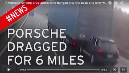 Наркоман с Порше се врязва в тир, тирът го влачи 10км без да усети