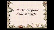 = Darko Filipovic - Kako si mogla =