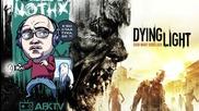 NoThx играе Dying Light - Страшна игра