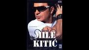Превод! Mile Kitic - Kopka Me - Kopka Me
